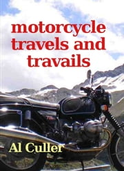 Motorcycle Travels and Travails ebook by Al Culler