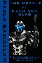 The People of Sand and Slag ebook by Paolo Bacigalupi