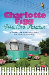 Charlotte Figg Takes Over Paradise ebook by Joyce Magnin