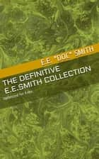 "The Definitive E.E. ""Doc"" Smith Collection ebook by"