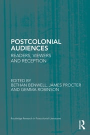 Postcolonial Audiences - Readers, Viewers and Reception ebook by Bethan Benwell,James Procter,Gemma Robinson