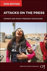 Attacks on the Press - Gender and Media Freedom Worldwide ebook by Committee to Protect Journalists (CPJ)