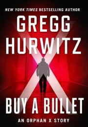 Buy a Bullet - An Orphan X Short Story ebook by Gregg Hurwitz