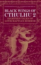 Black Wings of Cthulhu (Volume Two) ebook by S. T. Joshi,John Shirley,Caitlin R. Kiernan