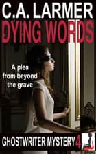 Dying Words (Ghostwriter Mystery 4) ebook by C.A. Larmer