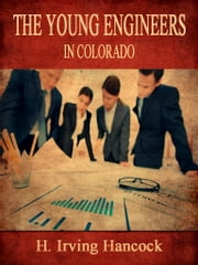 The Young Engineers In Colorado ebook by H. Irving Hancock