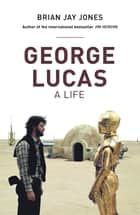 George Lucas ebook by Brian Jay Jones