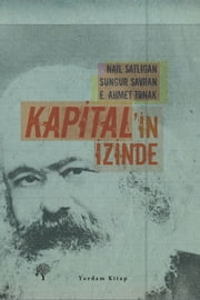 Kapital'in İzinde ebook by Sungur Savran,Nail Satlıgan,E.Ahmet Tonak