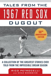 Tales from the 1967 Red Sox - A Collection of the Greatest Stories Ever Told ebook by Rico Petrocelli, Chaz Scoggins
