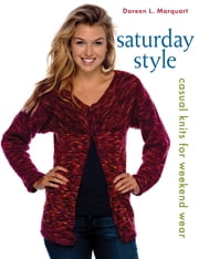 Saturday Style - Casual Knits for Weekend Wear ebook by Doreen L. Marquart