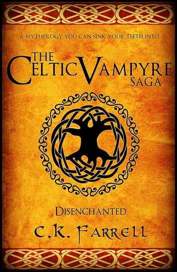 Disenchanted: Book One (The Celtic Vampyre Saga) ebook by C.K. Farrell