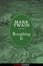 Roughing It (Diversion Illustrated Classics) ebook by Mark Twain