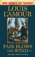 Fair Blows the Wind (Louis L'Amour's Lost Treasures) - A Novel ebook by Louis L'Amour