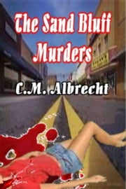 The Sand Bluff Murders: Jason McCleary Series, vol. 1 ebook by C.M. Albrecht