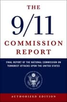 The 9/11 Commission Report: Final Report of the National Commission on Terrorist Attacks Upon the United States (Authorized Edition) ebook by National Commission on Terrorist Attacks