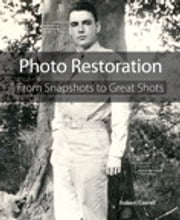 Photo Restoration - From Snapshots to Great Shots ebook by Robert Correll