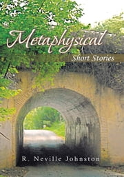 Metaphysical Short Stories ebook by R. Neville Johnston