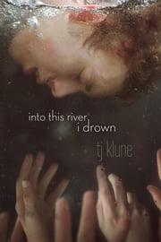 Into This River I Drown ebook by TJ Klune