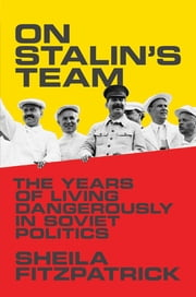 On Stalin's Team - The Years of Living Dangerously in Soviet Politics ebook by Sheila Fitzpatrick