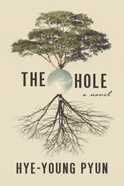 The Hole - A Novel ebook by Hye-young Pyun, Sora Kim-Russell