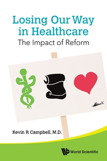 Losing Our Way in Healthcare - The Impact of Reform ebook by Kevin R Campbell