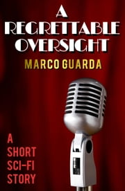 A Regrettable Oversight - Sci-Fi Stories, #2 ebook by Marco Guarda