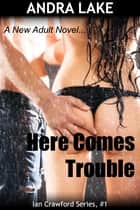 Here Comes Trouble - A New Adult Erotic Romance, Ian Crawford #1 ebook by Andra Lake