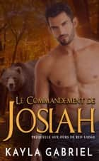 Le Commandement de Josiah - Préquelle aux Ours de Red Lodge ebook by Kayla Gabriel