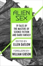 Alien Sex - 19 Tales by the Masters of Science Fiction and Dark Fantasy ebook by Ellen Datlow