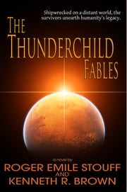 The Thunderchild Fables ebook by Roger Emile Stouff,Kenneth R. Brown