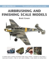 Airbrushing and Finishing Scale Models ebook by Brett Green