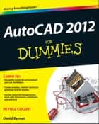 AutoCAD 2012 For Dummies ebook by David Byrnes