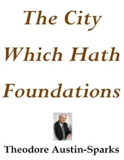 The City Which Hath Foundations ebook by Theodore Austin-Sparks