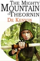 The Mighty Mountain of Theornin ebook by De Kenyon