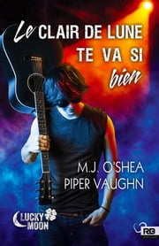Le clair de lune te va si bien - Lucky Moon, T1 eBook by Terry Milien, M.J. O'Shea, Piper Vaughn