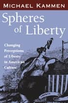 Spheres of Liberty ebook by Michael Kammen