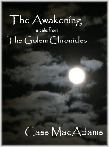 The Awakening - A Tale From The Golem Chronicles ebook by Cass MacAdams