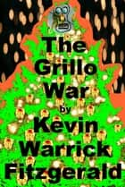 The Grillo War ebook by Kevin  Warrick Fitzgerald
