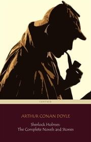Sherlock Holmes: The Complete Novels and Stories (Centaur Classics) ebook by Arthur Conan Doyle