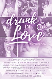 Drunk In Love ebook by Kristen Luciani, A.D. Justice, A.M. Johnson,...