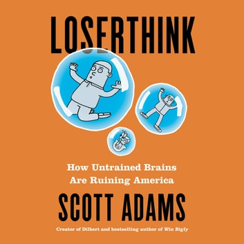 Loserthink - How Untrained Brains Are Ruining America audiobook by Scott Adams