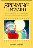 Spinning Inward ebook by Maureen Murdock