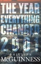 The Year Everything Changed - 2001 ebook by Phillipa McGuinness