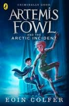 Artemis Fowl and The Arctic Incident ebook by Eoin Colfer
