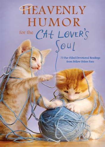Heavenly Humor for the Cat Lover's Soul - 75 Fur-Filled Inspirational Readings ebook by Compiled by Barbour Staff