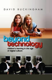 Beyond Technology - Children's Learning in the Age of Digital Culture ebook by David Buckingham