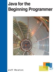Java for the Beginning Programmer ebook by Heaton, Jeff