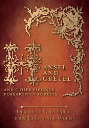Hansel and Gretel – And Other Siblings Forsaken in Forests (Origins of Fairy Tales from Around the World) ebook by Amelia Carruthers,Various