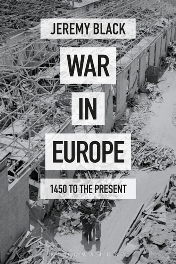 War in Europe - 1450 to the Present ebook by Jeremy Black