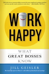 Work Happy - What Great Bosses Know ebook by Jill Geisler